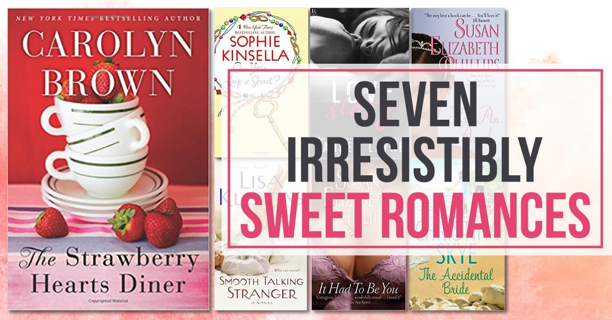 7 Irresistibly Sweet Romances